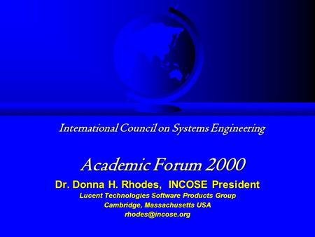 International Council on Systems Engineering Academic Forum 2000 International Council on Systems Engineering Academic Forum 2000 Dr. Donna H. Rhodes,