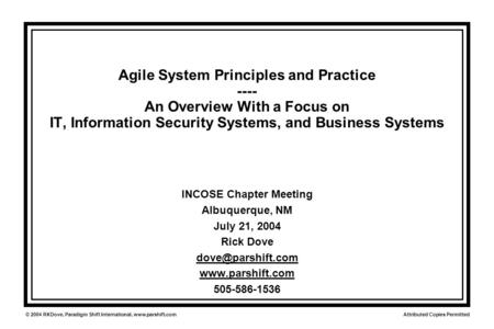 Attributed Copies Permitted © 2004 RKDove, Paradigm Shift International, www.parshift.com Agile System Principles and Practice ---- An Overview With a.