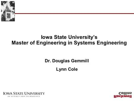 Iowa State Universitys Master of Engineering in Systems Engineering Dr. Douglas Gemmill Lynn Cole.