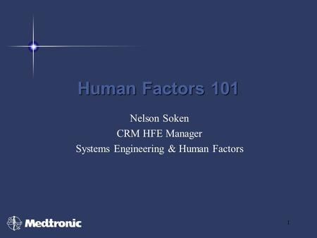 1 Human Factors 101 Nelson Soken CRM HFE Manager Systems Engineering & Human Factors.