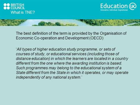 What is TNE? The best definition of the term is provided by the Organisation of Economic Co-operation and Development (OECD) All types of higher education.