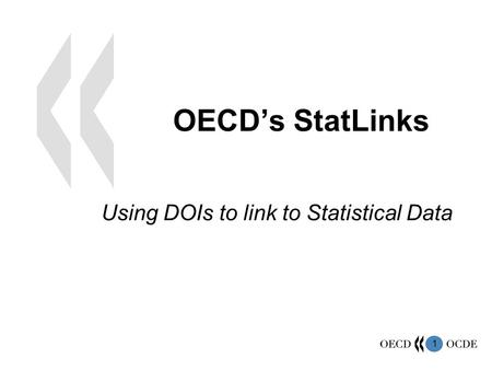 1 OECDs StatLinks Using DOIs to link to Statistical Data.