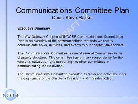 DRAFT v2 Executive Summary The MW Gateway Chapter of INCOSE Communications Committees Plan is an overview of the communications methods we use to communicate.