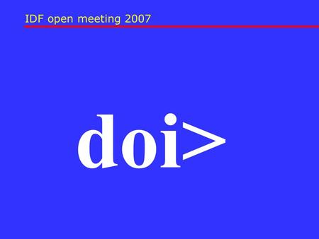 IDF open meeting 2007 doi>. Eight possible innovations doi> Innovative uses of the DOI System.