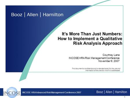 1 INCOSE HRA Advanced Risk Management Conference 2007 Courtney Lane INCOSE HRA Risk Management Conference November 9, 2007 Its More Than Just Numbers: