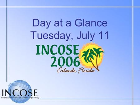 Day at a Glance Tuesday, July 11. Tuesday at a Glance (1 of 2) 0700 - 0745Speakers/Session Chairs Breakfast - ChampionsGate 0700 - 1700Symposium Registration.