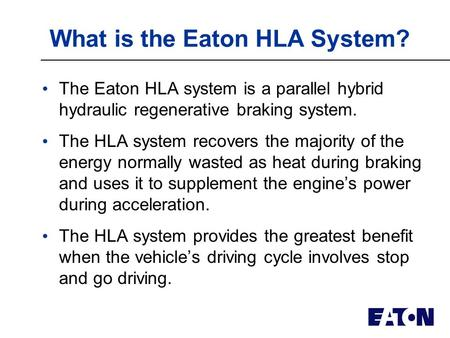© 2006 Eaton Corporation. All rights reserved. Hydraulic Launch Assist The Eaton HLA ® System Brad Bohlmann (952) 937-7137