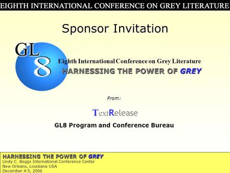 HARNESSING THE POWER OF GREY Lindy C. Boggs International Conference Center New Orleans, Louisiana USA December 4-5, 2006 Sponsor Invitation From: T ext.