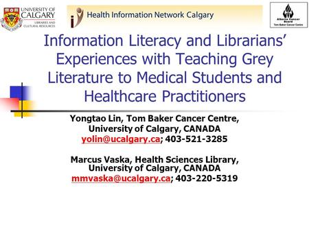 Information Literacy and Librarians Experiences with Teaching Grey Literature to Medical Students and Healthcare Practitioners Yongtao Lin, Tom Baker Cancer.