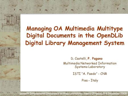 Seventh International Conference on Grey Literature - Nancy (France), 5-6 December 2005 Managing OA Multimedia Multitype Digital Documents in the OpenDLib.