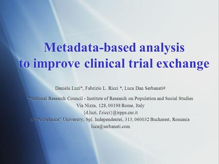 Metadata-based analysis to improve clinical trial exchange Daniela Luzi*, Fabrizio L. Ricci *, Luca Dan Serbanati# *National Research Council - Institute.