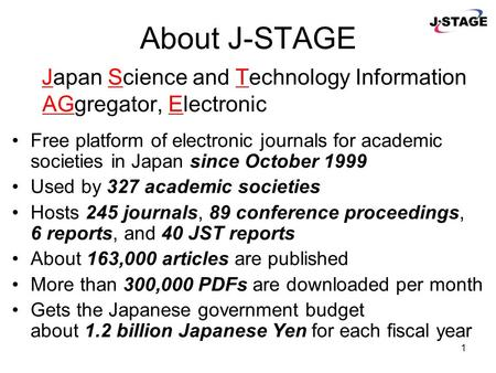 Japan Science and Technology Agency (JST) 7 th International Conference on Grey Literature 6 December, 2005 J-STAGE: System for Publishing and Linking.