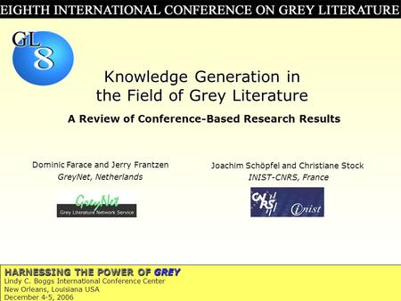 1 HARNESSING THE POWER OF GREY Lindy C. Boggs International Conference Center New Orleans, Louisiana USA December 4-5, 2006 Knowledge Generation in the.