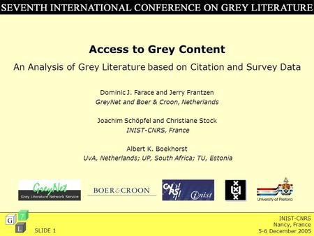 INIST-CNRS Nancy, France 5-6 December 2005 Access to Grey Content An Analysis of Grey Literature based on Citation and Survey Data Dominic J. Farace and.