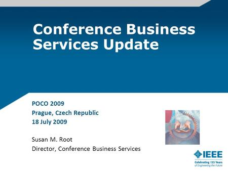 Conference Business Services Update POCO 2009 Prague, Czech Republic 18 July 2009 Susan M. Root Director, Conference Business Services.