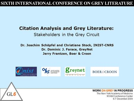 WORK ON GREY IN PROGRESS The New York Academy of Medicine NYAM Conference Center 6-7 December 2004 Citation Analysis and Grey Literature: Stakeholders.