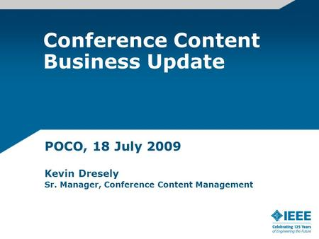 Conference Content Business Update POCO, 18 July 2009 Kevin Dresely Sr. Manager, Conference Content Management.