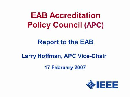 EAB Accreditation Policy Council (APC) Report to the EAB Larry Hoffman, APC Vice-Chair 17 February 2007.