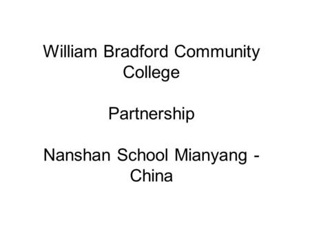 William Bradford Community College Partnership Nanshan School Mianyang - China.