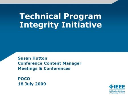 Technical Program Integrity Initiative Susan Hutton Conference Content Manager Meetings & Conferences POCO 18 July 2009.
