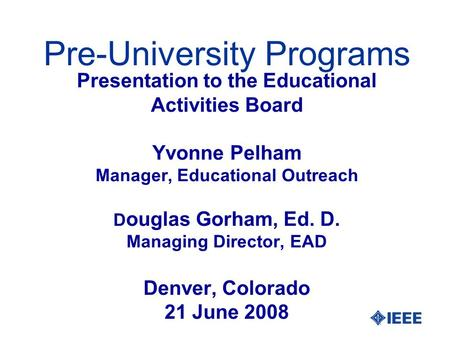 Presentation to the Educational Activities Board Yvonne Pelham Manager, Educational Outreach D ouglas Gorham, Ed. D. Managing Director, EAD Denver, Colorado.