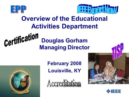 Overview of the Educational Activities Department Douglas Gorham Managing Director February 2008 Louisville, KY.