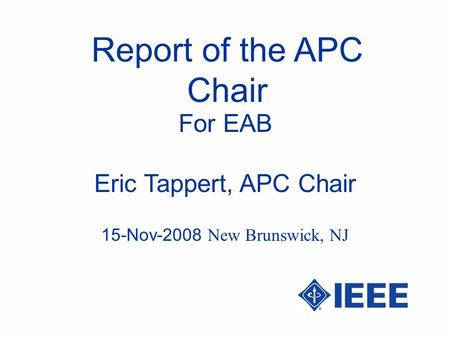 Report of the APC Chair Eric Tappert, APC Chair For EAB 15-Nov-2008 New Brunswick, NJ.