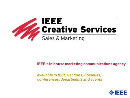 Available to IEEE Sections, Societies, conferences, departments and events IEEEs in house marketing communications agency.