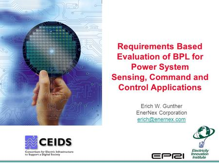 Requirements Based Evaluation of BPL for Power System Sensing, Command and Control Applications Erich W. Gunther EnerNex Corporation
