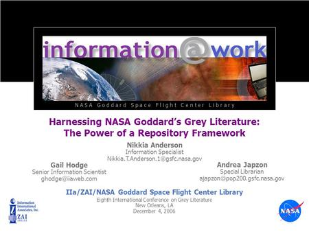 Harnessing NASA Goddards Grey Literature: The Power of a Repository Framework Eighth International Conference on Grey Literature New Orleans, LA December.