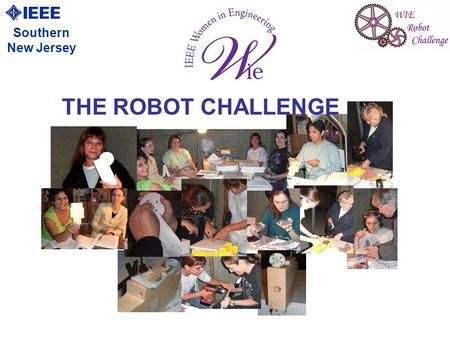 Southern New Jersey THE ROBOT CHALLENGE. 2 WHO ARE WE? Women in Engineering (WIE) is the largest international professional organization dedicated to.
