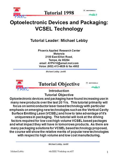 Michael Lebby4th IEEE Workshop on AST 1 Tutorial 1998 Optoelectronic Devices and Packaging: VCSEL Technology Tutorial Leader: Michael Lebby Phoenix Applied.