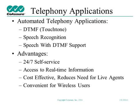 Telephony Speech Recognition Application Testing Presentation for IEEE SCV Signal Processing Society March 8, 2004 Copyright CoAssure, Inc., 2004.