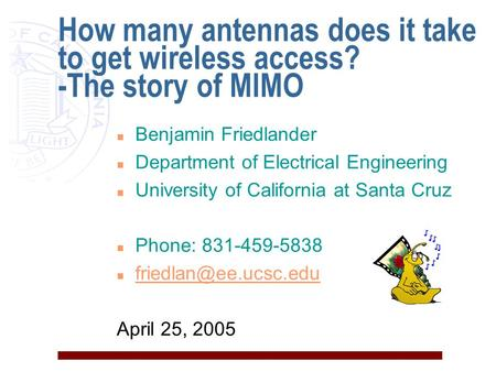 How many antennas does it take to get wireless access? -The story of MIMO n Benjamin Friedlander n Department of Electrical Engineering n University of.