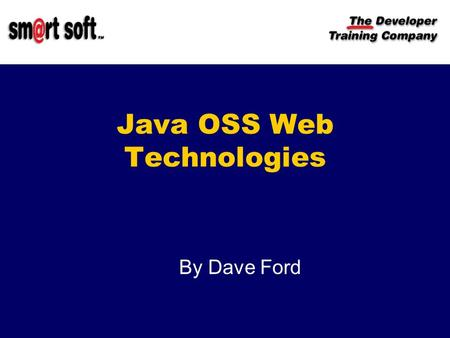 Java OSS Web Technologies By Dave Ford Introduction Purpose Describe Javas relationship to the OSS community Describe OSS tools used on recent project.