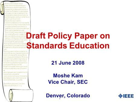 1 Draft Policy Paper on Standards Education 21 June 2008 Moshe Kam Vice Chair, SEC Denver, Colorado.