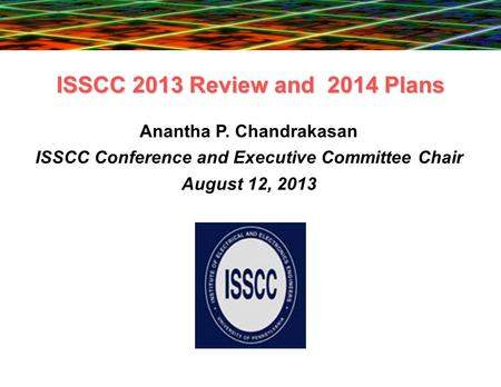 Anantha P. Chandrakasan ISSCC Conference and Executive Committee Chair