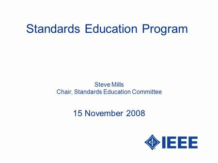 Standards Education Program Steve Mills Chair, Standards Education Committee 15 November 2008.