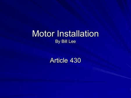 Motor Installation By Bill Lee Article 430. NF 15HP NF 25HP NF 30HP NF 50HP NF 75HP D.E.T.D. Fuse Feeder O.C. Feeder Conductors N.T.D IV. Time D.E.T.D.