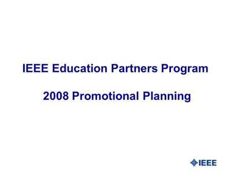 IEEE Education Partners Program 2008 Promotional Planning.