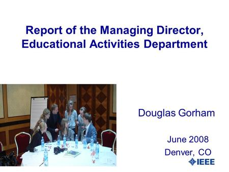 Report of the Managing Director, Educational Activities Department Douglas Gorham June 2008 Denver, CO.
