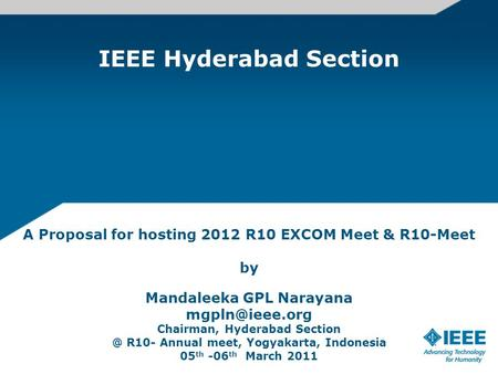 IEEE Hyderabad Section A Proposal for hosting 2012 R10 EXCOM Meet & R10-Meet by Mandaleeka GPL Narayana Chairman, Hyderabad R10-