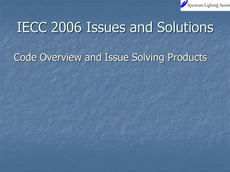 IECC 2006 Issues and Solutions Code Overview and Issue Solving Products.
