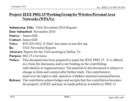 Doc.: IEEE 15-10-0867-00-004i TG4i November 2010 James Gilb (self) Slide 1 Project: IEEE P802.15 Working Group for Wireless Personal Area Networks (WPANs)