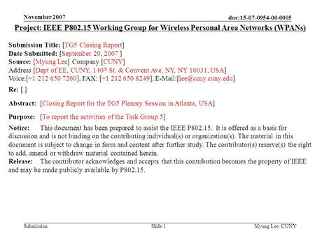 Doc:15-07-0954-00-0005 Submission November 2007 Myung Lee, CUNYSlide 1 Project: IEEE P802.15 Working Group for Wireless Personal Area Networks (WPANs)