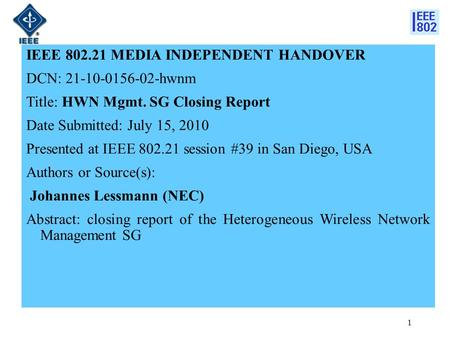 IEEE 802.21 MEDIA INDEPENDENT HANDOVER DCN: 21-10-0156-02-hwnm Title: HWN Mgmt. SG Closing Report Date Submitted: July 15, 2010 Presented at IEEE 802.21.