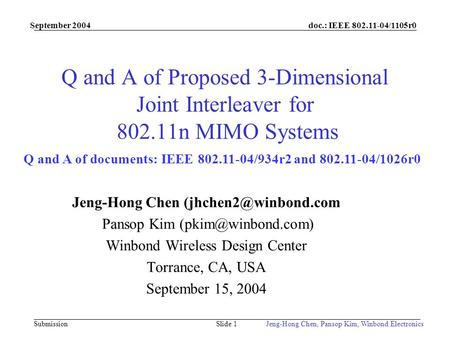 Doc.: IEEE 802.11-04/1105r0 Submission September 2004 Jeng-Hong Chen, Pansop Kim, Winbond ElectronicsSlide 1 Q and A of Proposed 3-Dimensional Joint Interleaver.