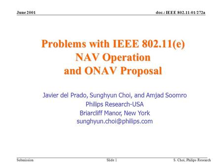 Doc.: IEEE 802.11-01/272a Submission June 2001 S. Choi, Philips Research Slide 1 Problems with IEEE 802.11(e) NAV Operation and ONAV Proposal Javier del.