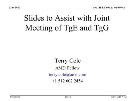 Doc.: IEEE 802.11-02/300R0 Submission May 2002 Terry Cole, AMDSlide 1 Slides to Assist with Joint Meeting of TgE and TgG Terry Cole AMD Fellow