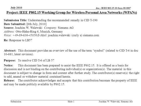 Doc.: IEEE 802.15-10-0xxx-00-0007 Submission July 2010 Joachim W. Walewski, Siemens AGSlide 1 Project: IEEE P802.15 Working Group for Wireless Personal.